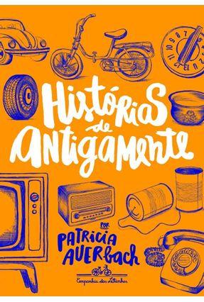 Histórias de Antigamente - Auerbach,Patricia Auerbach,Patricia | Tagrny.org