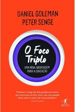 O Foco Triplo - Uma Nova Abordagem Para Educação - Goleman,Daniel | Tagrny.org