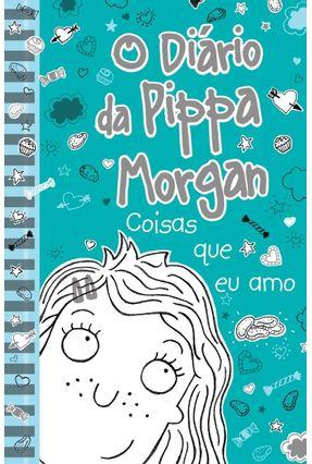 O Diário da Pippa Morgan - Coisas Que Eu Amo - Kelsey,Annie pdf epub