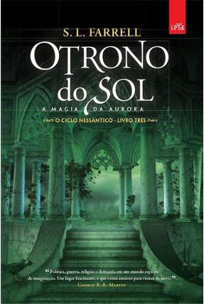 O Trono do Sol - A Magia da Aurora - o Ciclo Nessântico - Livro Três - Farrell,S.L. | Tagrny.org