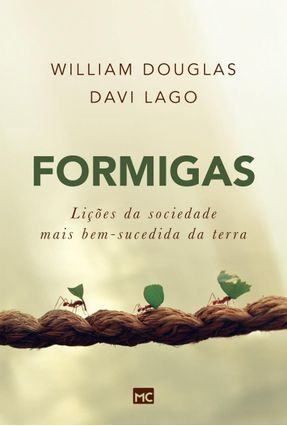 Formigas - Lições da Sociedade Mais Bem-Sucedida da Terra - Douglas,William Lago ,Davi | Tagrny.org