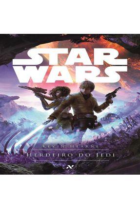 Star Wars - Herdeiro do Jedi - Hearne,Kevin | Tagrny.org