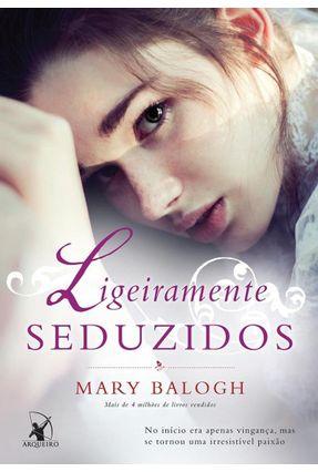 Ligeiramente Seduzidos - Série Os Bedwyns - Livro 4 - Balogh,Mary   Hoshan.org