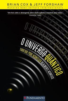 O Universo Quântico - Tudo Que Pode Acontecer Realmente Acontece - Cox,Brian | Hoshan.org