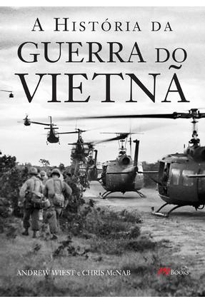 A História da Guerra do Vietnã - McNab,Chris Wiest,Andrew | Tagrny.org