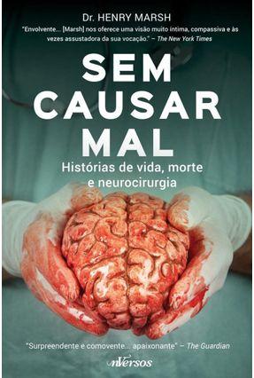 Sem Causar Mal - Histórias de Vida, Morte e Neurocirurgia - Marsh,Henry | Hoshan.org