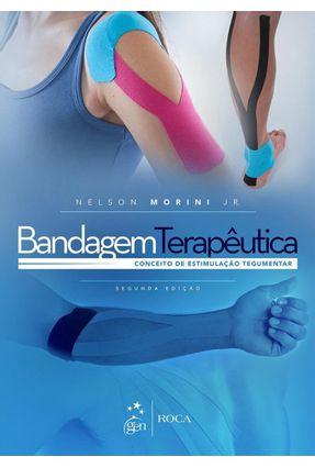 Bandagem Terapêutica - Conceito de Estimulação Tegumentar - 2ª Ed. 2016 - Morini Jr.,Nelson | Hoshan.org