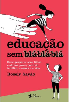 Edição antiga - Educação Sem Blá-Blá-Blá - Sayão,Rosely pdf epub