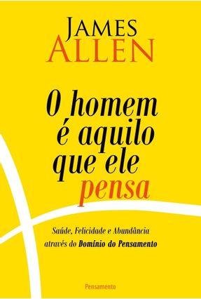 O Homem É Aquilo Que Ele Pensa - James Allen | Hoshan.org