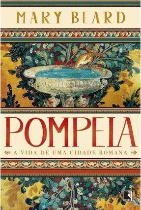 Pompeia - A Vida de Uma Cidade Romana - Beard,Mary | Hoshan.org