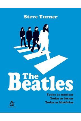 The Beatles - Todas Músicas, Todas As Letras, Todas As Histórias - Turner,Steve   Tagrny.org