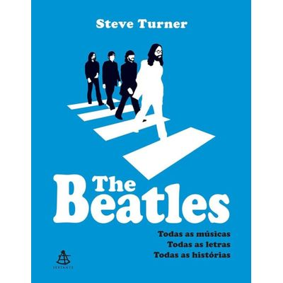 The Beatles - Todas Músicas, Todas As Letras, Todas As Histórias