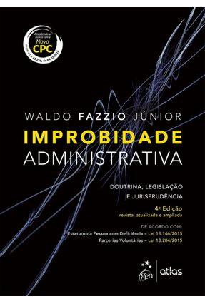 Improbidade Administrativa - Doutrina, Legislação e Jurisprudência - 4ª Ed. 2016 - Fazzio Junior,Waldo | Tagrny.org
