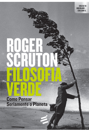 Filosofia Verde - Como Pensar Seriamente o Planeta - Scruton,Roger   Hoshan.org