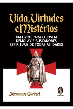 Vida, Virtudes e Mistérios - Um Livro Para o Jovem Demolay e Buscadores Espirituais de Todas... - Garzeri,Alexandre   Hoshan.org