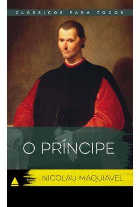 O Príncipe - Col. Clássicos Para Todos - Nicolau Maquiavel | Tagrny.org