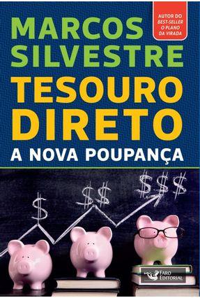 Tesouro Direto - A Nova Poupança - Silvestre,Marcos | Hoshan.org