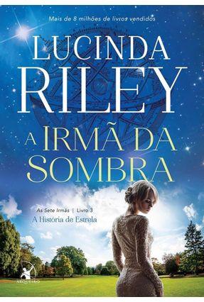 A Irmã da Sombra - A História de Estrela - Série As Sete Irmãs - Livro 3 - Riley,Lucinda | Hoshan.org