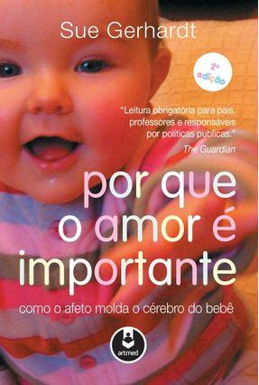 Por Que o Amor É Importante - Gerhardt,Sue | Tagrny.org