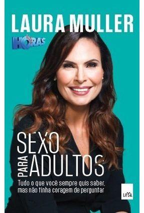 Sexo Para Adultos - Tudo o Que Você Sempre Quis Saber, Mas Não Tinha Coragem de Perguntar - Muller,Laura   Tagrny.org
