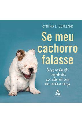 Se Meu Cachorro Falasse - Coisas Realmente Importantes Que Aprendi Com Meu Melhor Amigo - Copeland,Cynthia L. pdf epub