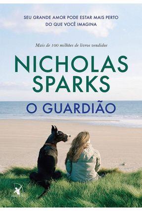 O Guardião - Seu Grande Amor Pode Estar Mais Perto do Que Você Imagina - Sparks,Nicholas pdf epub