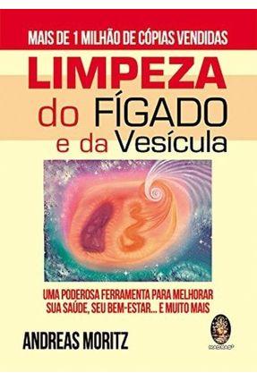 Limpeza do Fígado e da Vesícula - Uma Poderosa Ferramenta Para Melhorar Sua Saúde... - Moritz,Andreas   Hoshan.org