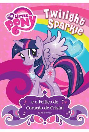 My Little Pony - Twilight Sparkie E O Feitiço Do Coração De Cristal - Editora Ciranda Cultural | Nisrs.org