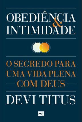 Obediência e Intimidade - o Segredo Para Uma Vida Plena Com Deus - Titus,Devi pdf epub