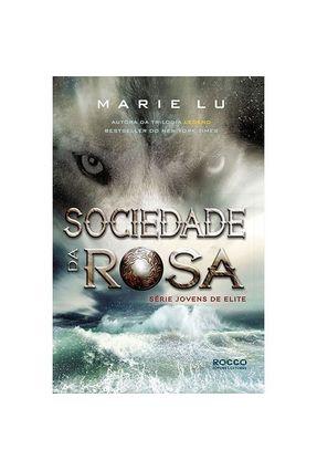 Sociedade da Rosa - Série Jovens de Elite - Livro 2 - Marie Lu Marie Lu | Nisrs.org