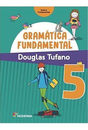 Gramática Fundamental - 5º Ano - 3ª Ed. 2016 - Douglas Tufano | Tagrny.org