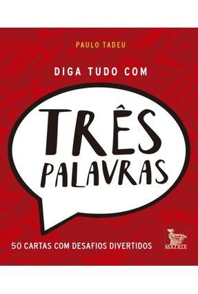 Diga Tudo Com Três Palavras - 50 Cartas Com Desafios Divertidos - Tadeu,Paulo | Tagrny.org