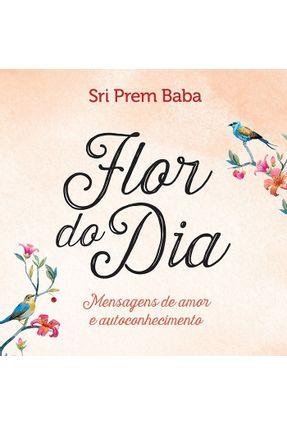 Flor do Dia - Mensagens de Amor e Autoconhecimento - Baba,Sri Prem | Tagrny.org