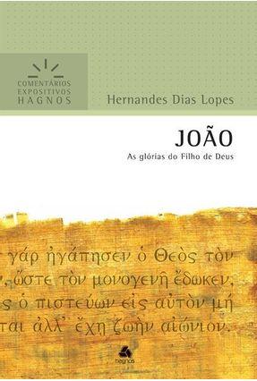 João - As Glórias Do Filho De Deus - Dias Lopes,Hernandes | Hoshan.org
