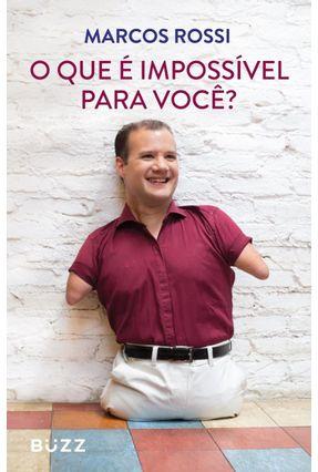 O Que É Impossível Para Você? - Rossi,Marcos | Tagrny.org