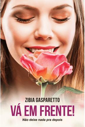 Vá Em Frente! Não Deixe Nada Pra Depois - Gasparetto,Zíbia pdf epub
