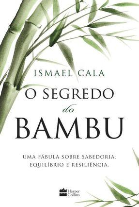 O Segredo do Bambu - Uma Fábula Sobre Sabedoria, Equilíbrio e Resiliência - Cala,Ismael pdf epub
