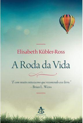 A Roda da Vida - Elisabeth Kübler-Ross | Tagrny.org