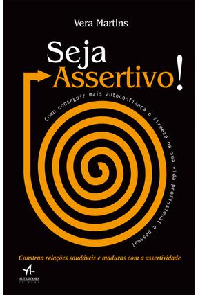Seja Assertivo! - Como Conseguir Mais Autoconfiança e Firmeza na Sua Vida Profissional e Pessoal - Martins,Vera pdf epub