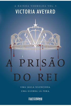A Prisão do Rei - Série A Rainha Vermelha - Vol. 3 - Aveyard,Victoria | Nisrs.org