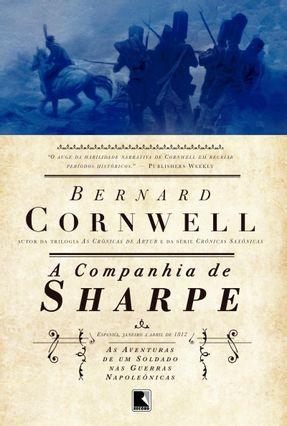 A Companhia de Sharpe - As Aventuras de Um Soldado Nas Guerras Napoleônicas - Vol. 13 - Cornwell,Bernard | Hoshan.org