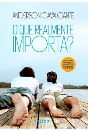 O Que Realmente Importa? - Cavalcante,Anderson | Tagrny.org