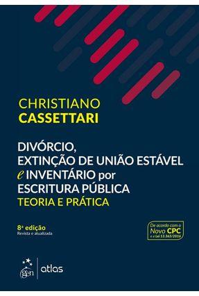 Divórcio, Extinção de União Estável e Inventário Por Escritura Pública - Teoria e Prática - 8ª Ed. 2017 - Cassettari,Christiano | Hoshan.org