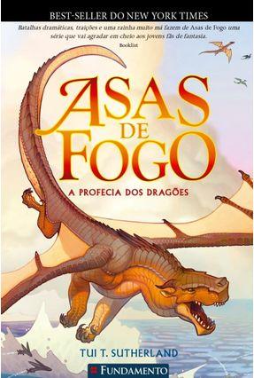 A Profecia Dos Dragões - Série Asas De Fogo - Livro 1 - Sutherland,Tui T.   Hoshan.org
