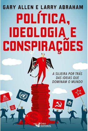 Política, Ideologia e Conspirações - A Sujeira Por - Allen,Gary Abraham,Larry | Tagrny.org