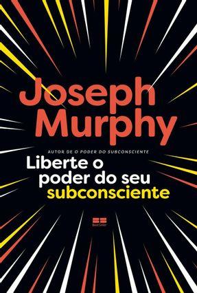 Liberte O Poder Do Seu Subconsciente - Murphy,Murphy | Tagrny.org