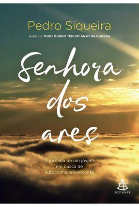 Senhora Dos Ares - A Jornada de Um Jovem Em Busca de Autoconhecimento e Fé - Siqueira,Pedro | Tagrny.org