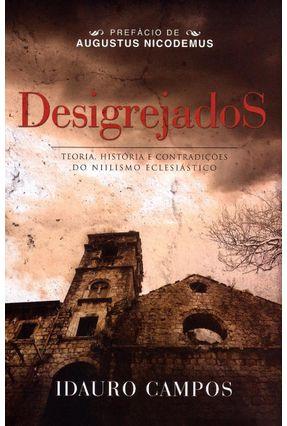 Desigrejados - Teoria, História e Contradições do Nilismo Eclesiástico - Campos,Idauro pdf epub