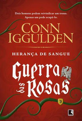 Herança de Sangue - Guerra Das Rosas - Vol. 3 - Iggulden,Conn | Hoshan.org