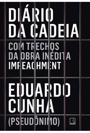 Diário da Cadeia - Com Trechos da Obra Inédita Impeachment - Eduardo Cunha (Pseudônimo) pdf epub